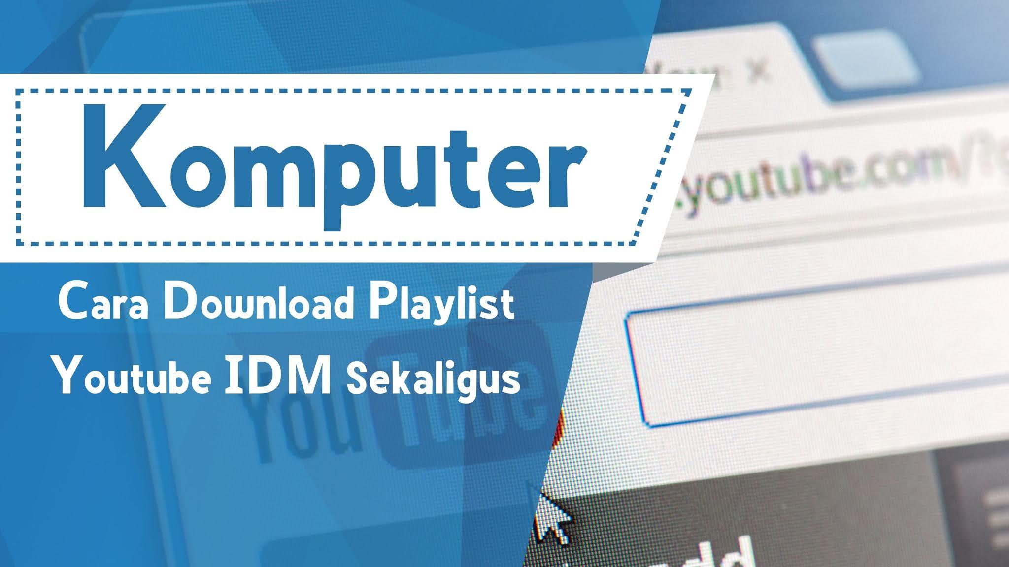 Cara Download Playlist Youtube IDM Sekaligus