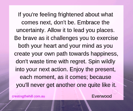 If you're feeling frightened about what comes next, don't be. #midlife #fear #Everwood