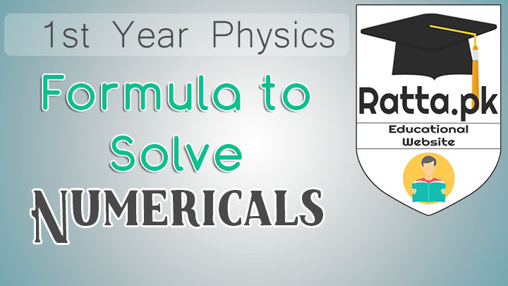 Formula to Solve 1st Year Physics Numericals All Chapters