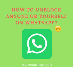 How to Unblock Anyone or Yourself on WhatsApp 2018