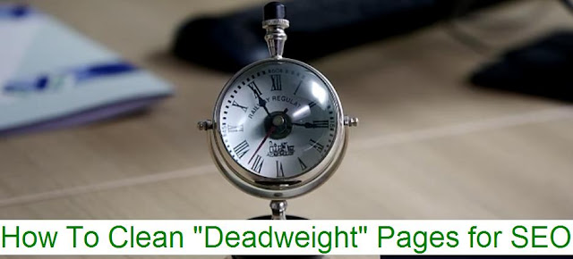 "How To Clean ""Deadweight"" Pages for SEO"