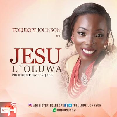 Music: Tolulope Johnson – Jesu L'oluwa