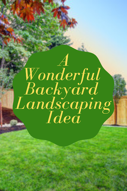 A Wonderful Backyard Landscaping Idea