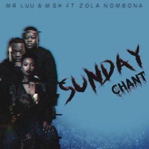 Mr Luu & MSK ft. Zola Nombona – Sunday Chant (DOWNLOAD MP3) 2018.. Afro House