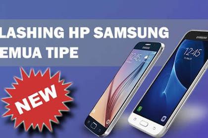 Cara Flash hp Samsung Semua Tipe dengan Mudah Terbaru