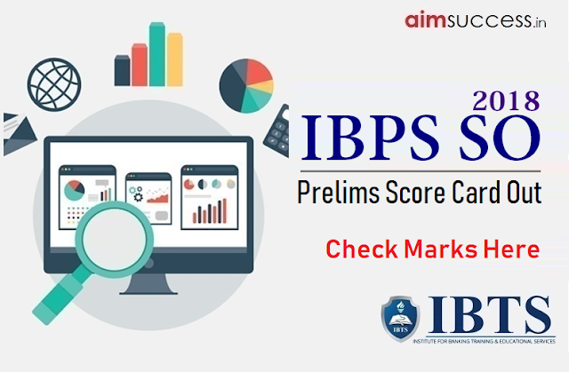 IBPS SO Prelims Score Card 2018 Out, Check Marks Here!!