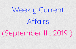 Weekly Current Affairs (September II , 2019 )