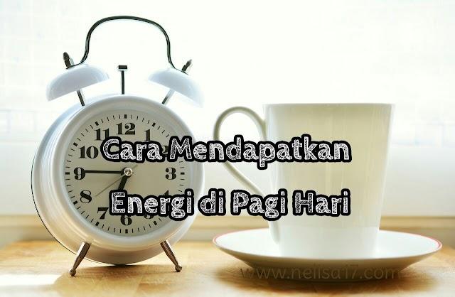 Cara Mendapatkan Energi di Pagi Hari