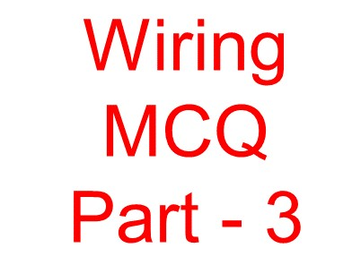 Electrical Wiring objective question -3