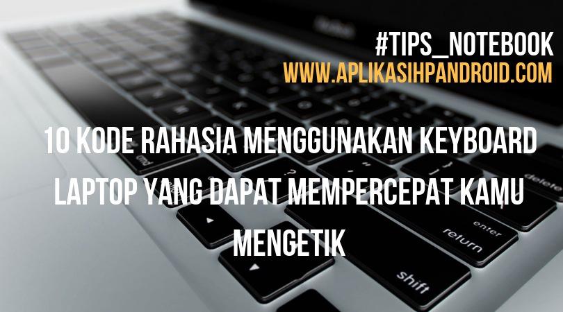 10 Kode rahasia menggunakan keyboard laptop