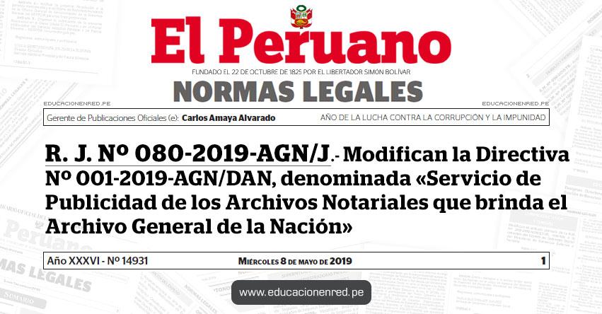R. J. Nº 080-2019-AGN/J - Modifican la Directiva Nº 001-2019-AGN/DAN, denominada «Servicio de Publicidad de los Archivos Notariales que brinda el Archivo General de la Nación» www.agn.gob.pe