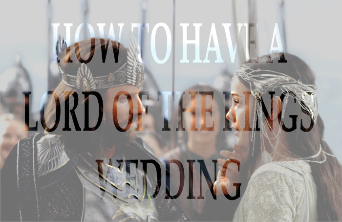 How To Have a Lord of The Rings Wedding
