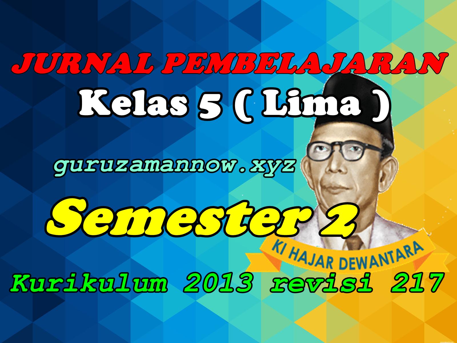 Jurnal Pembelajaran Tematik Sd Mi Kelas 5 Semester 2 Kurikulum 2013 Revisi 2017 Guruzamannow Com