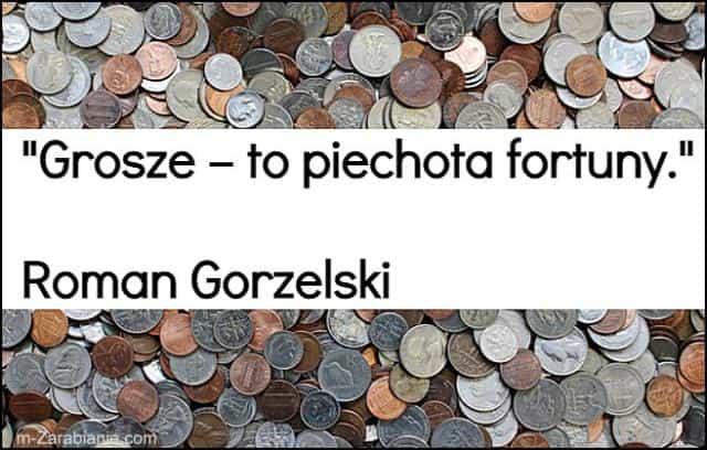 Roman Gorzelski, cytaty o sukcesie, bogactwie, pieniądzach i finansach.