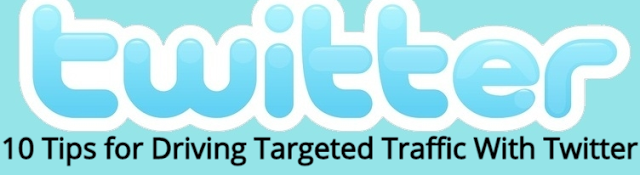 10 Tips for Driving Targeted Traffic With Twitter