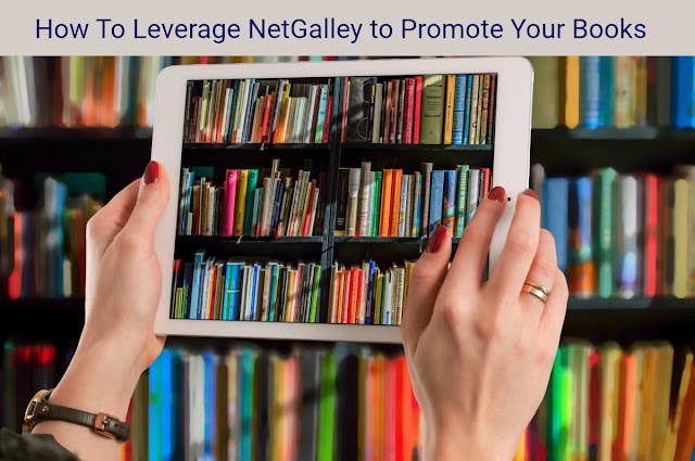 How To Leverage NetGalley to Promote Your Books
