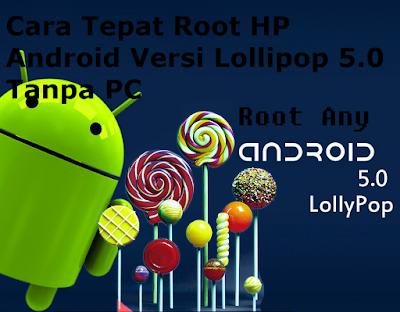 Cara Tepat Root HP Android Versi Lollipop 5.0 Tanpa PC