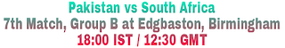 Pakistan vs South Africa 7th Match, Group B at Edgbaston, Birmingham 18:00 IST / 12:30 GMT