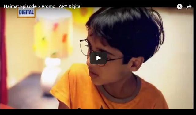 Naimat Episode 7 Promo Pakistani Drama on airs on 15th August 2016