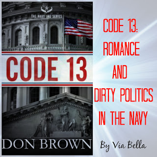 Code 13: Romance and Dirty Politics in the Navy, Book look bloggers, book review, via bella, don brown, navy, code 13 book series, the navy jag series