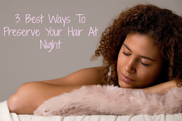3 Best Ways To Preserve Your Hair At Night