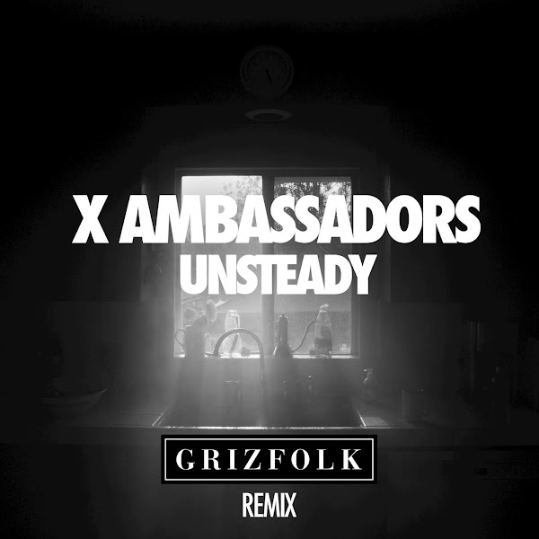 X Ambassadors - Unsteady (Grizfolk Remix) - Single Cover