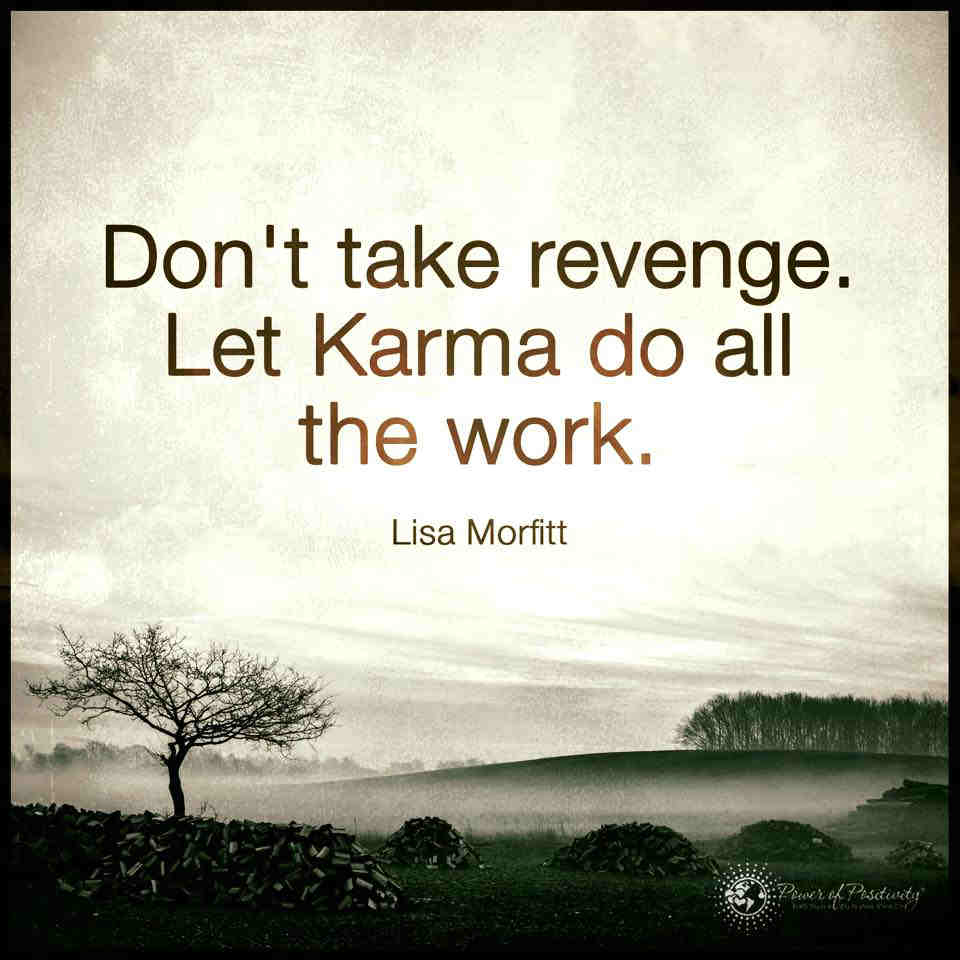 Let Karma Do All The Work Dont Take Revenge 101 Quotes