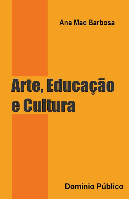 Arte, Educação e Cultura - Ana Mae Barbosa