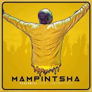 Mampintsha  Feat. CampMasters – Phakamisa