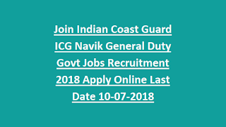 Join Indian Coast Guard ICG Navik General Duty Govt Jobs Recruitment Notification 2018 Apply Online