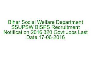 Bihar Social Welfare Department SSUPSW BISPS Recruitment Notification 2016 320 Govt Jobs Last Date 17-06-2016
