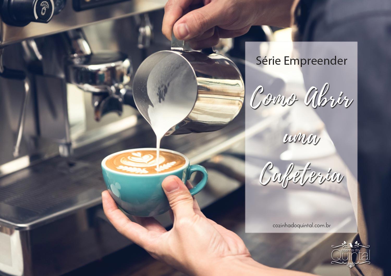Série Empreender: Como Abrir uma Cafeteria
