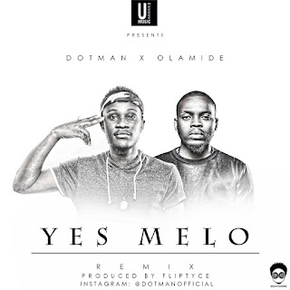 Dotman - Yes Melo (Remix) Ft. Olamide