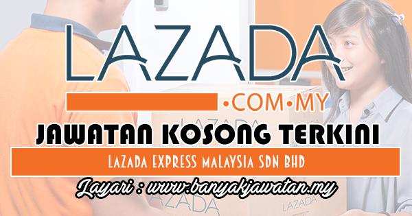 Jawatan Kosong Terkini 2018 di Lazada Express Malaysia Sdn Bh