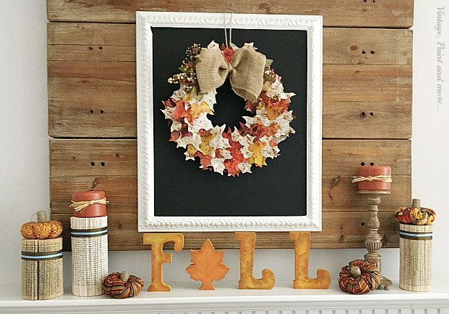 Vintage, Paint and more... a fall mantel done with a decoupaged wood letter sign, book page columns, chalkboard, paper leaf wreath, and fabric pumpkins