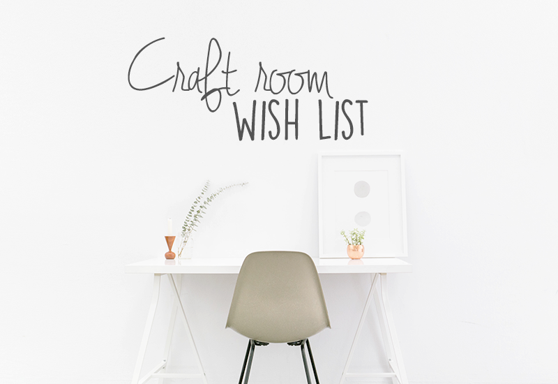 Craft room wish list