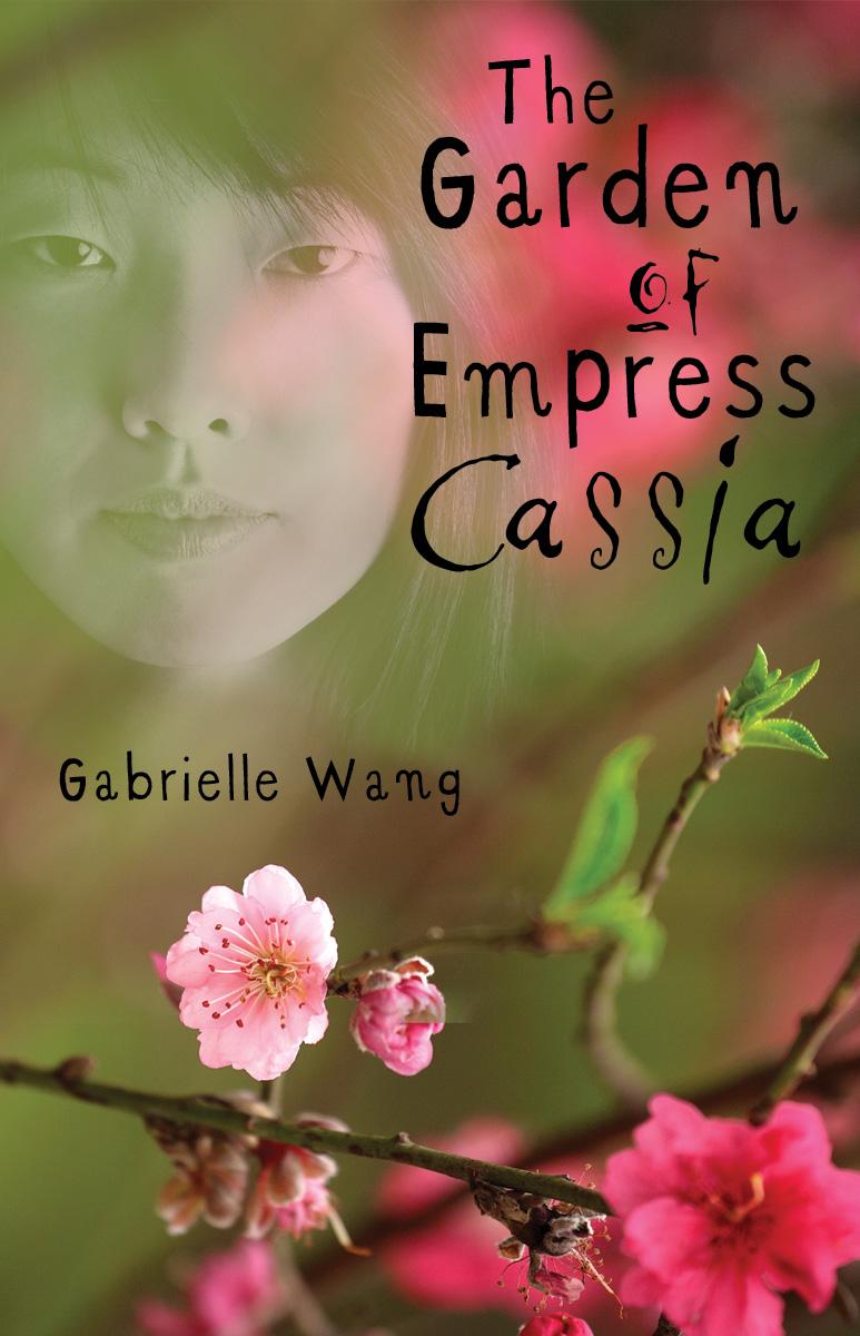 KISS THE BOOK: The Garden of Empress Cassia by Gabrielle Wang –NOT ...