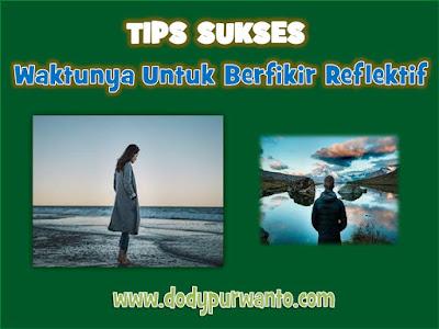 Tips Sukses - Waktunya Untuk Berfikir Reflektif