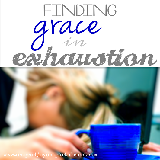 Finding Grace in Exhaustion