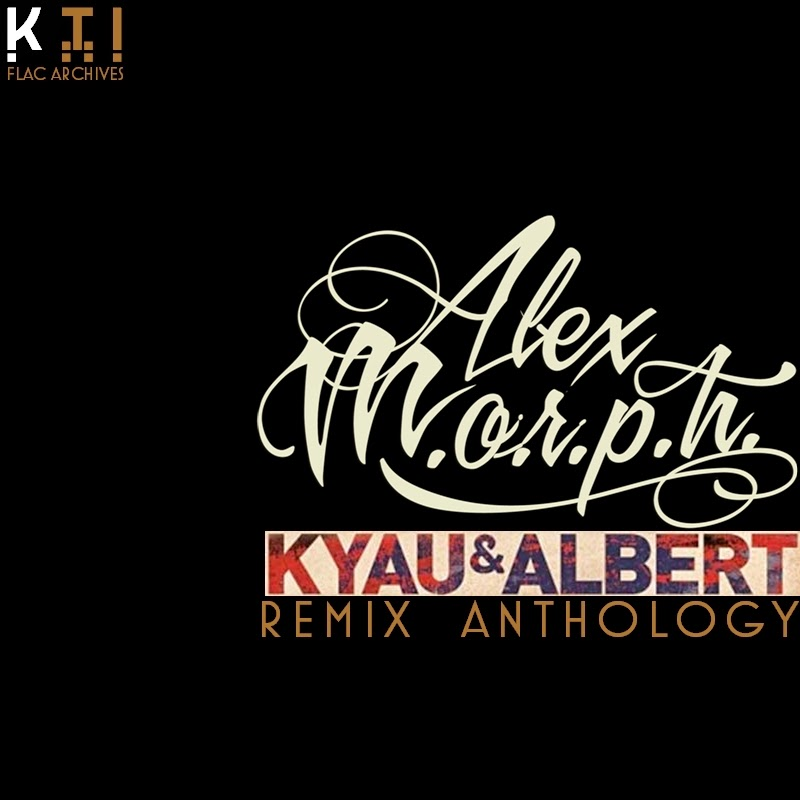 Alex MORPH Kyau Vs Albert Remix Anthology