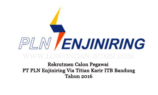 Rekrutmen Calon Pegawai PT PLN Enjiniring Via Titian Karir ITB Bandung