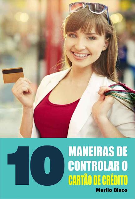 10 Maneiras de controlar o cartão de crédito - Murilo Bisco