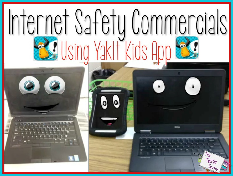 Internet Safety Commercials Using Yakit Kids The Techie Teacher