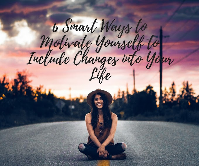 6 Smart Ways to Motivate Yourself to Include Changes into Your Life