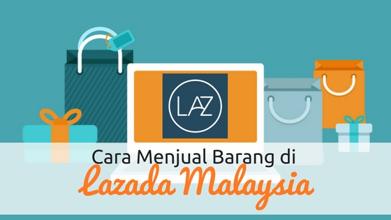 Cara Menjual Barang di Lazada Malaysia