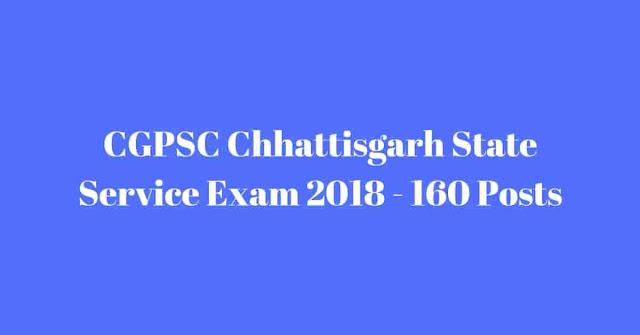CGPSC Chhattisgarh State Service Exam 2018 - 160 Posts