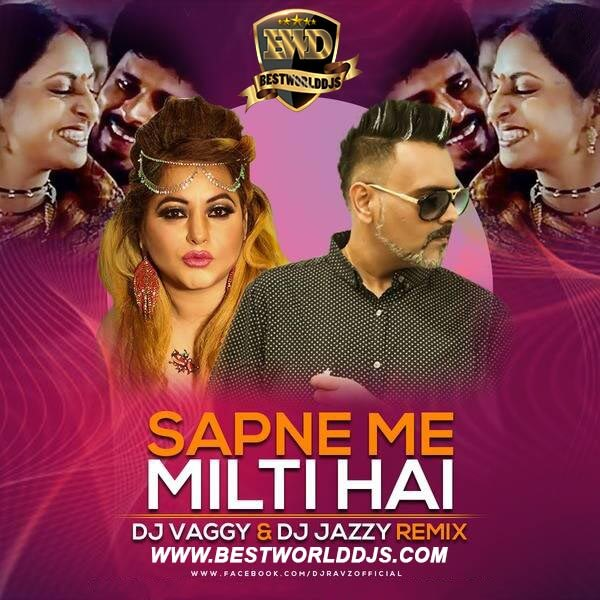 Sapne Mein Milti Hai (Remix) - DJ Vaggy X DJ Jazzy