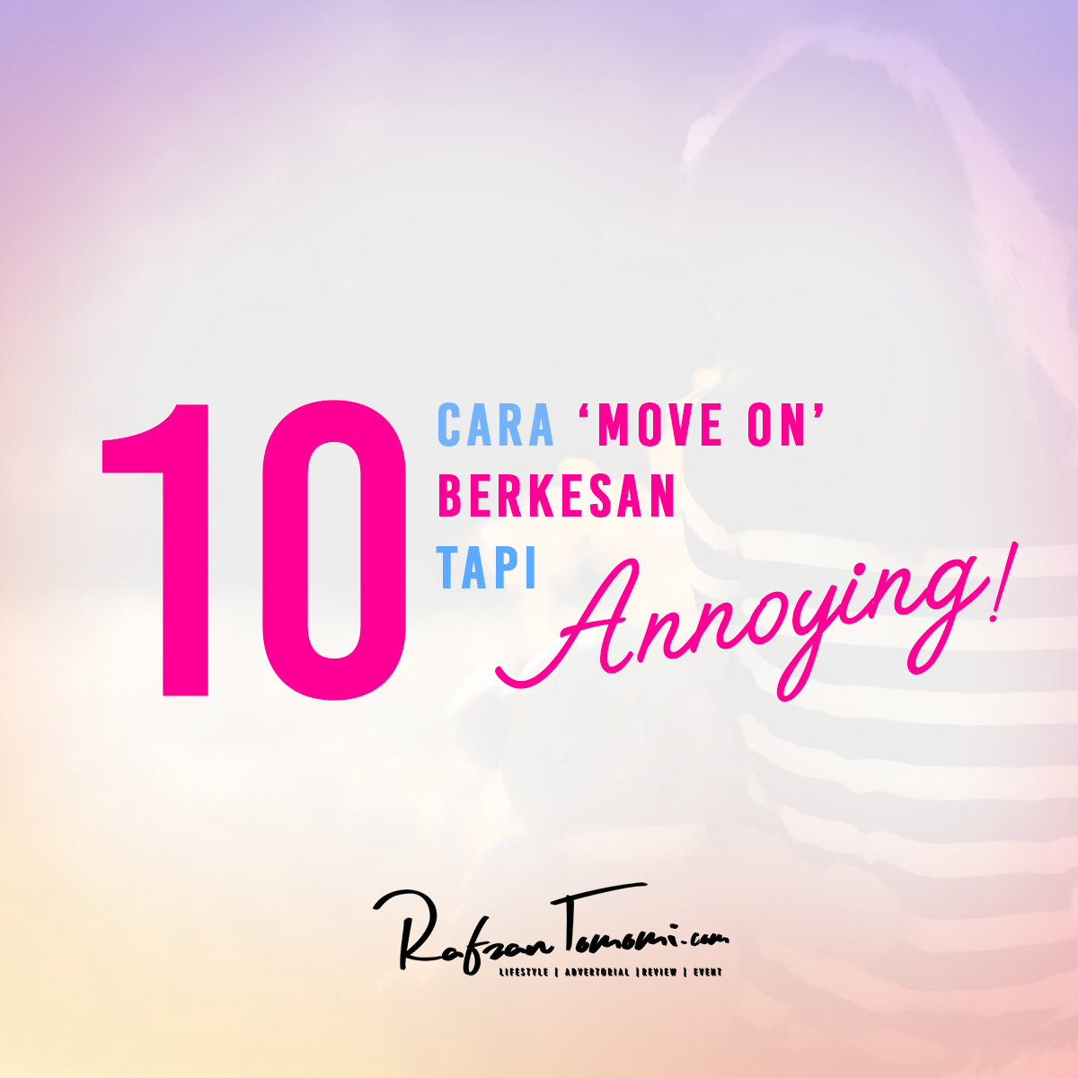 Cara 'Move On' Berkesan Paling Annoying!