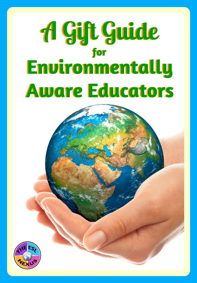 Celebrate Earth Day with this gift guide for environmentally aware educators | The ESL Nexus