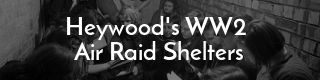 Link to list of World War 2 air raid shelters around Heywood